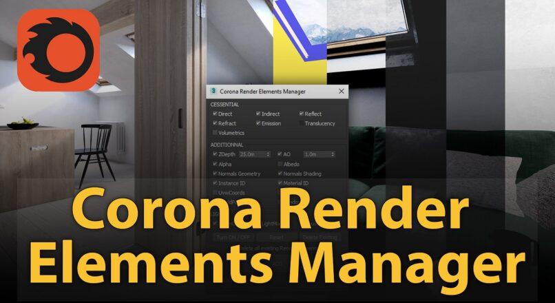 Hướng Dẫn Quản Lý Nhanh Tab Corona Render Elements Trong 3dsMax